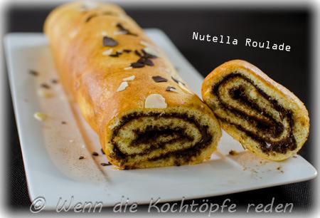 Nutella Roulade Mein Geburtstagshit Wenn Die Kochtopfe Reden
