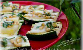 Grillen mal anders! Gegrillte Zucchinischeiben mit Ziegenkäse, Minze und Honig